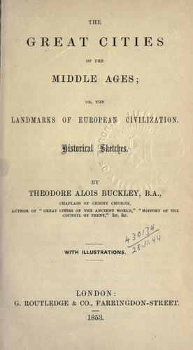 The great cities of the Middle Ages by Theodore Alois Buckley