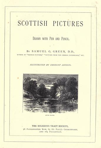 Scottish pictures, drawn with pen and pencil by Samuel G. Green