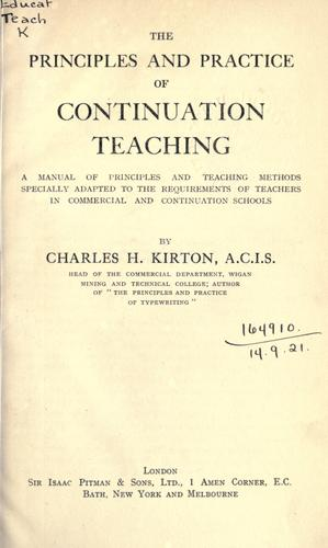 The principles and practice of continuation teaching by Charles H. Kirton