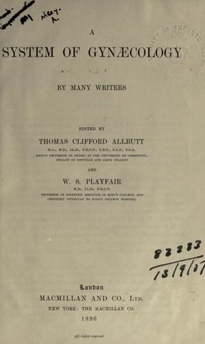 A system of gynaecology by T. Clifford Allbutt