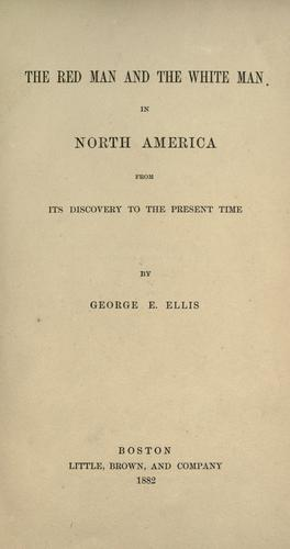 The red man and the white man in North America by George Edward Ellis