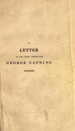 A letter to the Right Honourable George Canning, on the bill of 1825, for removing the disqualifications of His Majesty's Roman Catholic subjects, and on his speech in support of the same by Henry Phillpotts