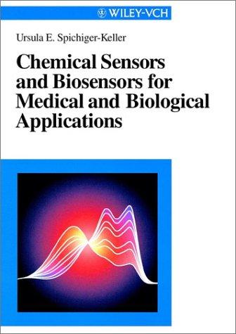 Chemical Sensors and Biosensors for Medical and Biological Applications by Ursula E. Spichiger-Keller