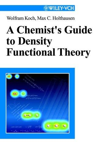 A chemist's guide to density functional theory by Wolfram Koch