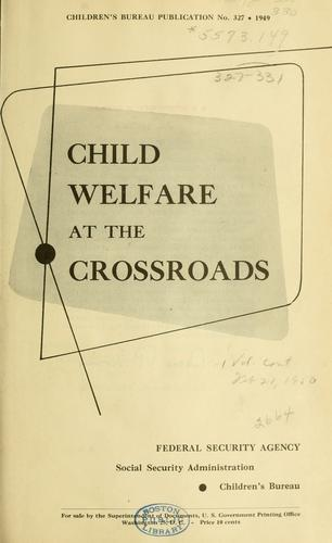 Child welfare at the crossroads by United States. Children's Bureau.