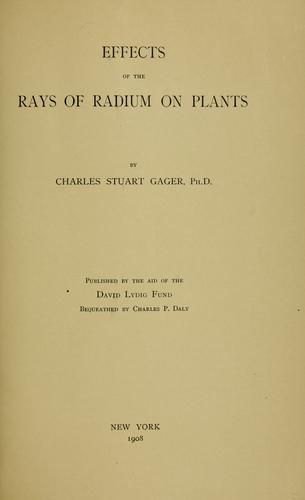 Effects of the rays of radium on plants by C. Stuart Gager