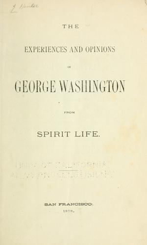 The experiences and opinions of George Washington from spirit life. by Hendee, M. J. Upham Mrs.