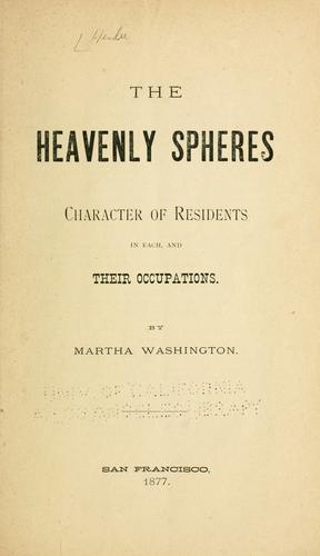 The heavenly spheres, character of residents in each, and their occupations by Hendee, M. J. Upham Mrs.
