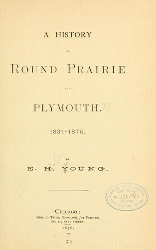 A history of Round Prairie and Plymouth, 1831-1875 by Young, E. H.