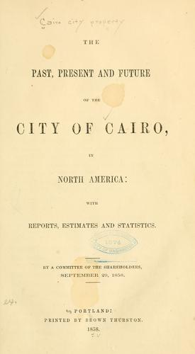 The past, present and future of the city of Cairo, in North America by Cairo City Property (Cairo, Ill.)