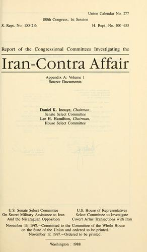 Report of the congressional committees investigating the Iran-Contra Affair by United States. Congress. House. Select Committee to Investigate Covert Arms Transactions with Iran.