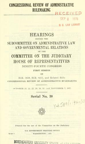 Congressional review of administrative rulemaking by United States. Congress. House. Committee on the Juciciary. Subcommittee on Administrative Law and Governmental Relations.
