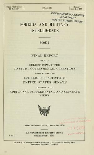 Final report of the Select Committee to Study Governmental Operations with Respect to Intelligence Activities, United States Senate by United States. Congress. Senate. Select Committee to Study Governmental Operations with Respect to Intelligence Activities.