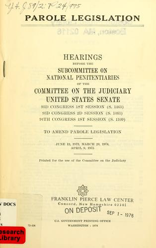 Parole legislation by United States. Congress. Senate. Committee on the Judiciary. Subcommittee on National Penitentiaries.