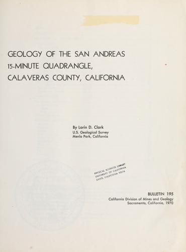 Geology of the San Andreas 15-minute quadrangle, Calaveras County, California by Lorin D. Clark