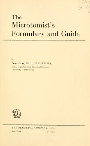 The microtomist's formulary and guide. by Gray, Peter