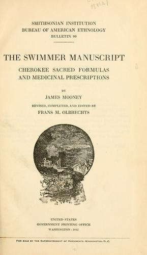The Swimmer manuscript: Cherokee sacred formulas and medicinal prescriptions. by James Mooney