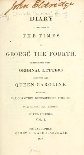 Diary illustrative of the times of George the Fourth