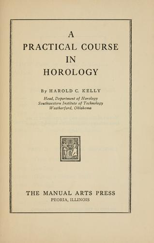 A practical course in horology by Harold Caleb Kelly