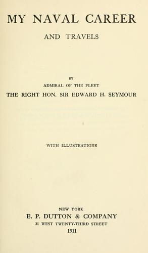 My naval career and travels by Seymour, Edward Hobart Sir