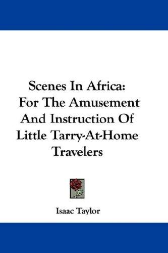 Scenes In Africa by Taylor, Isaac