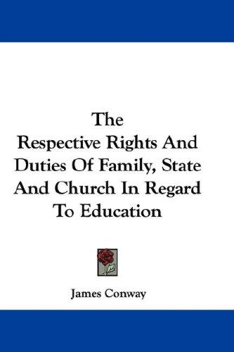 The Respective Rights And Duties Of Family, State And Church In Regard To Education by James Conway