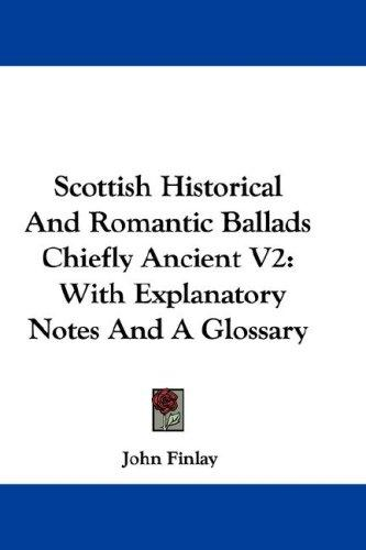 Scottish Historical And Romantic Ballads Chiefly Ancient V2 by John Finlay