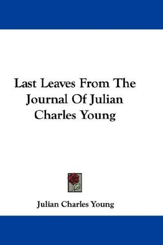 Last Leaves From The Journal Of Julian Charles Young