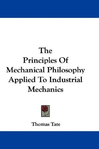 The Principles Of Mechanical Philosophy Applied To Industrial Mechanics