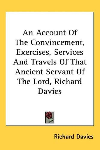An account of the convincement, exercises, services, and travels, of that ancient servant of the Lord, Richard Davies by Richard Davies