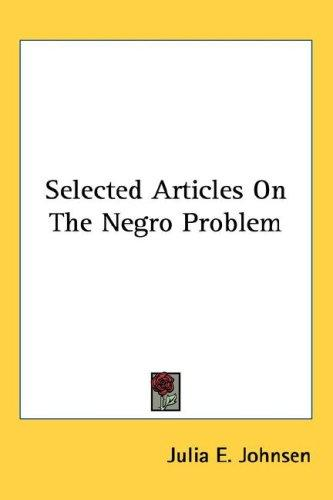 Selected articles on the Negro problem by Julia E. Johnsen