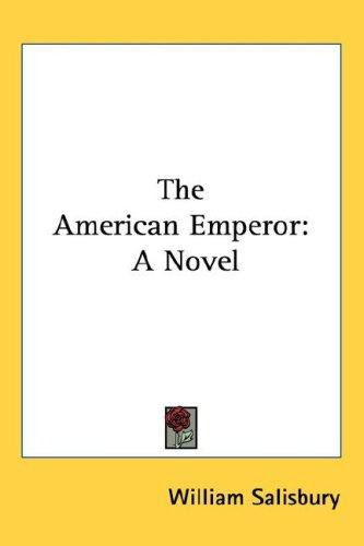 The American emperor by Salisbury, William