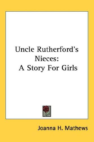Uncle Rutherford's nieces by Joanna H. Mathews
