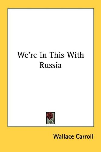 We're In This With Russia by Wallace Carroll
