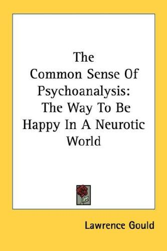 The Common Sense Of Psychoanalysis by Lawrence Gould