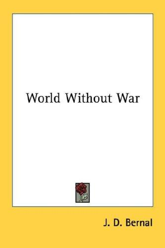 World without war by J. D. Bernal