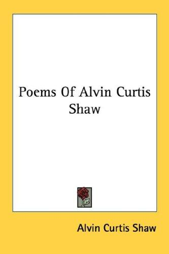 Poems of Alvin Curtis Shaw by Alvin Curtis Shaw