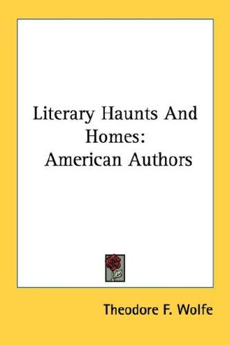 Literary haunts & homes by Theodore F. Wolfe