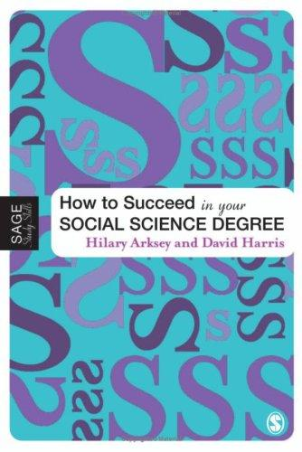 How to Succeed in Your Social Science Degree (Sage Study Skills Series) by Hilary Arksey, David E Harris