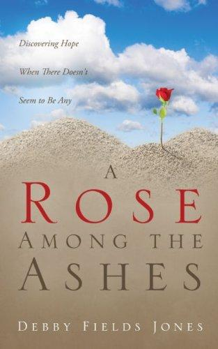 A Rose Among the Ashes by Debby, Fields Jones