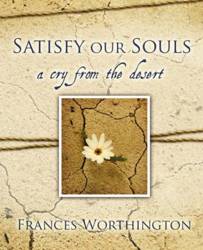 Satisfy Our Souls by Frances Worthington
