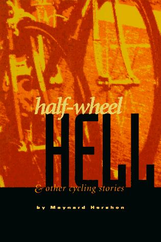 Half-wheel hell & other cycling stories by Maynard Hershon