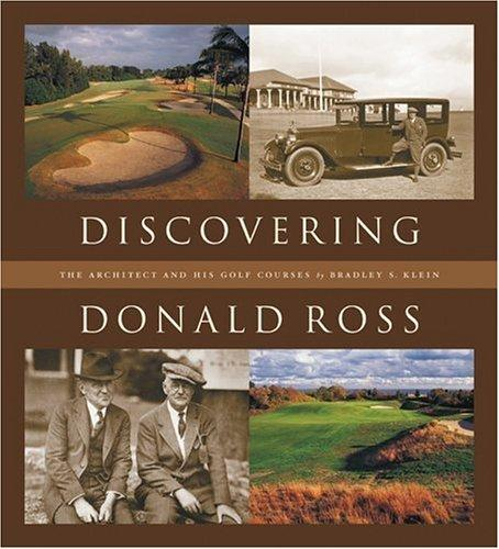 Discovering Donald Ross by Bradley S. Klein