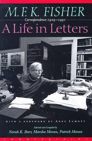 M.F.K. Fisher: A Life in Letters by M. F. K. Fisher