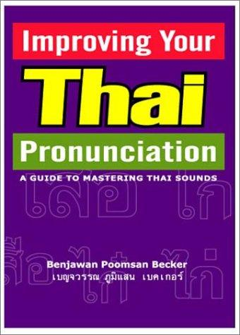 Improving Your Thai Pronunciation by Benjawan Poomsan Becker