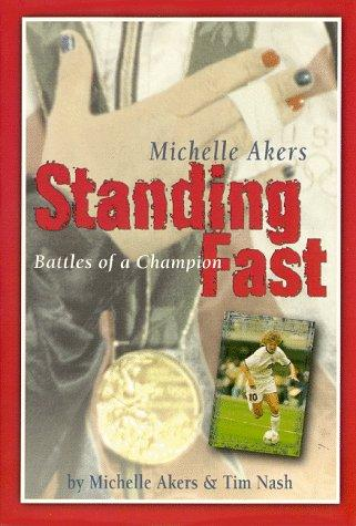 Standing Fast, Battles of a Champion by Michelle Akers