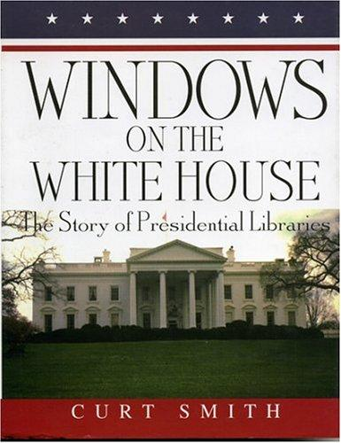 Windows on the White House by Curt Smith
