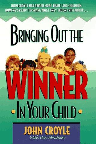 Bringing out the winner in your child by John Croyle