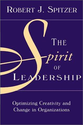 The Spirit of Leadership by Robert J. Spitzer
