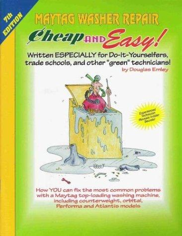 Cheap & Easy! Maytag Washer Repair: 2004 Edition by Douglas Emley